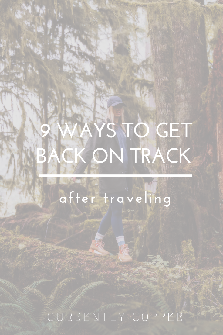 9 Ways To Get Back On Track After Traveling
